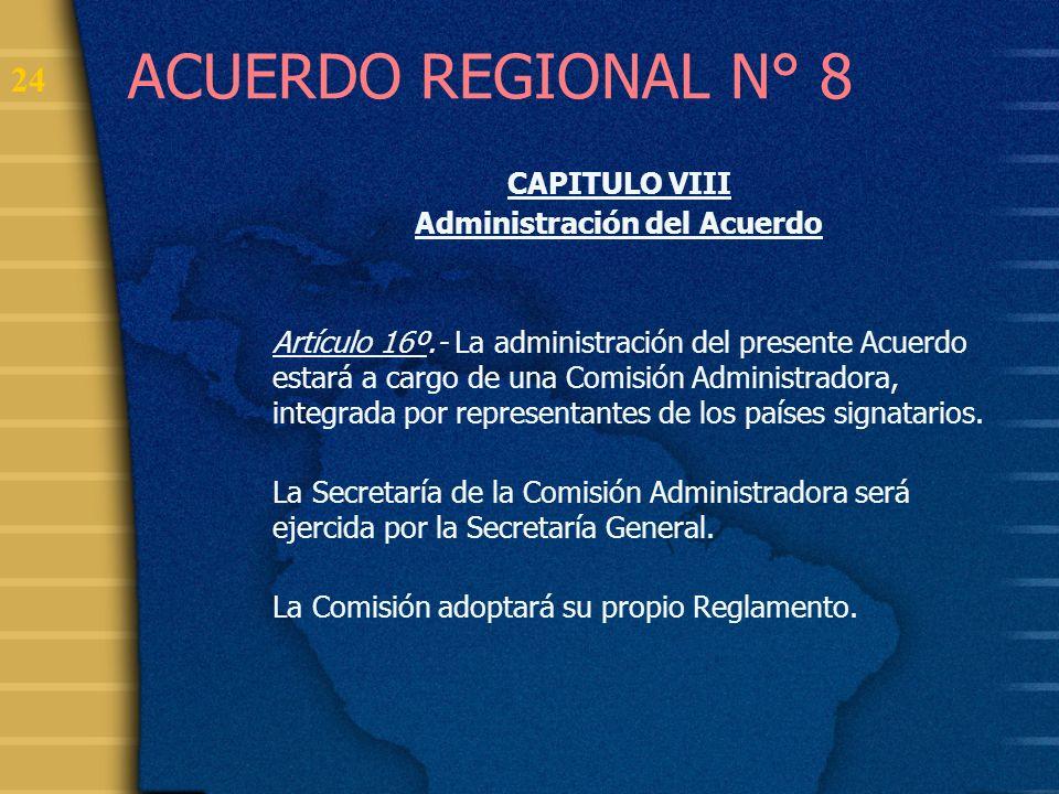 25 ACUERDO REGIONAL N° 8 CAPITULO VIII Administración del Acuerdo Artículo 17º.- La Comisión Administradora tendrá, entre otras, las siguientes atribuciones: a) Programar las acciones regionales previstas en el presente Acuerdo.