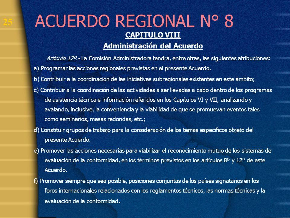 25 ACUERDO REGIONAL N° 8 CAPITULO VIII Administración del Acuerdo Artículo 17º.- La Comisión Administradora tendrá, entre otras, las siguientes atribu