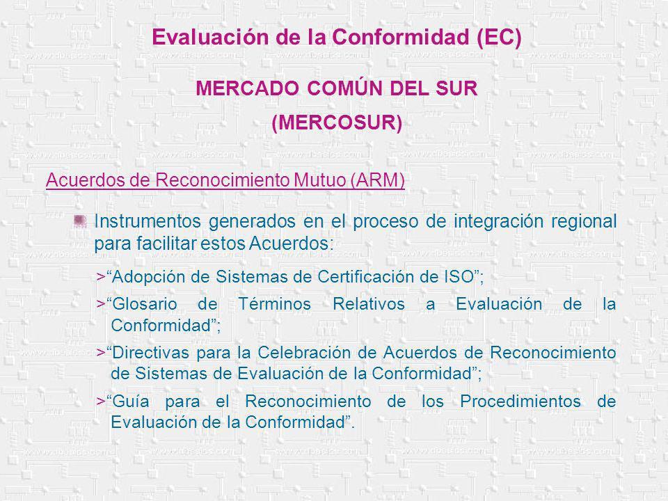 Instrumentos generados en el proceso de integración regional para facilitar estos Acuerdos: Evaluación de la Conformidad (EC) MERCADO COMÚN DEL SUR (M
