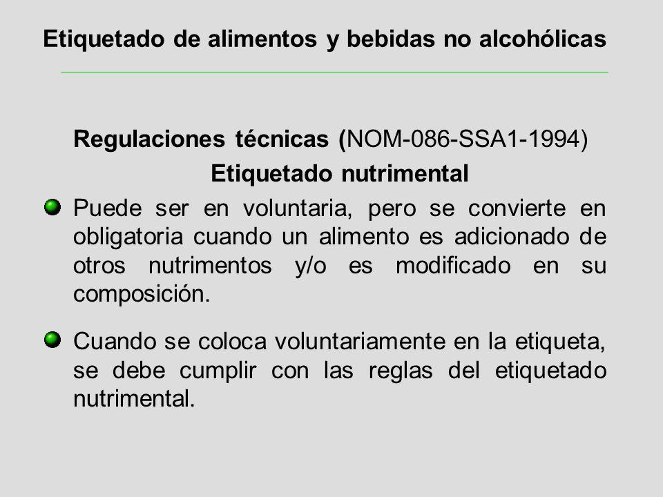 Etiquetado de alimentos y bebidas no alcohólicas Regulaciones técnicas (NOM-086-SSA1-1994) Etiquetado nutrimental Puede ser en voluntaria, pero se con