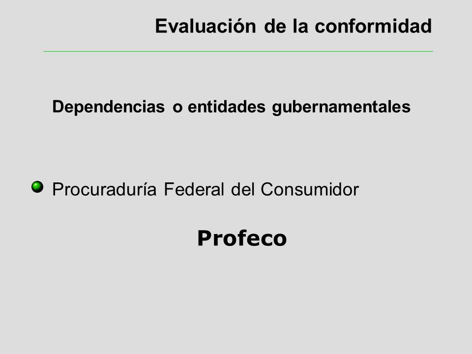 Evaluación de la conformidad Dependencias o entidades gubernamentales Procuraduría Federal del Consumidor Profeco
