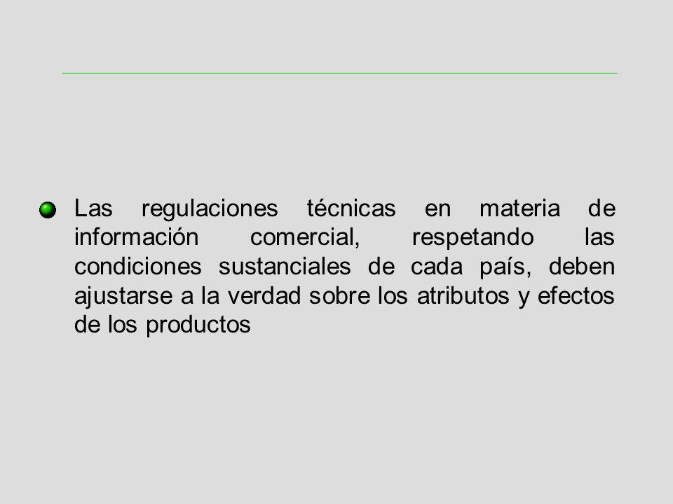 Las regulaciones técnicas en materia de información comercial, respetando las condiciones sustanciales de cada país, deben ajustarse a la verdad sobre