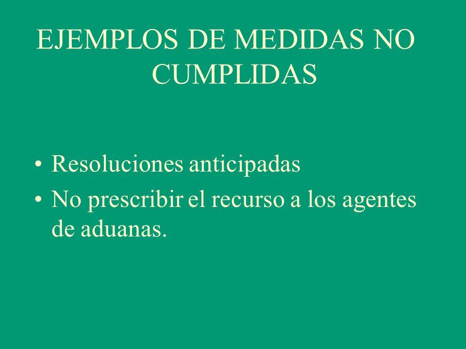 Resoluciones anticipadas No prescribir el recurso a los agentes de aduanas. EJEMPLOS DE MEDIDAS NO CUMPLIDAS