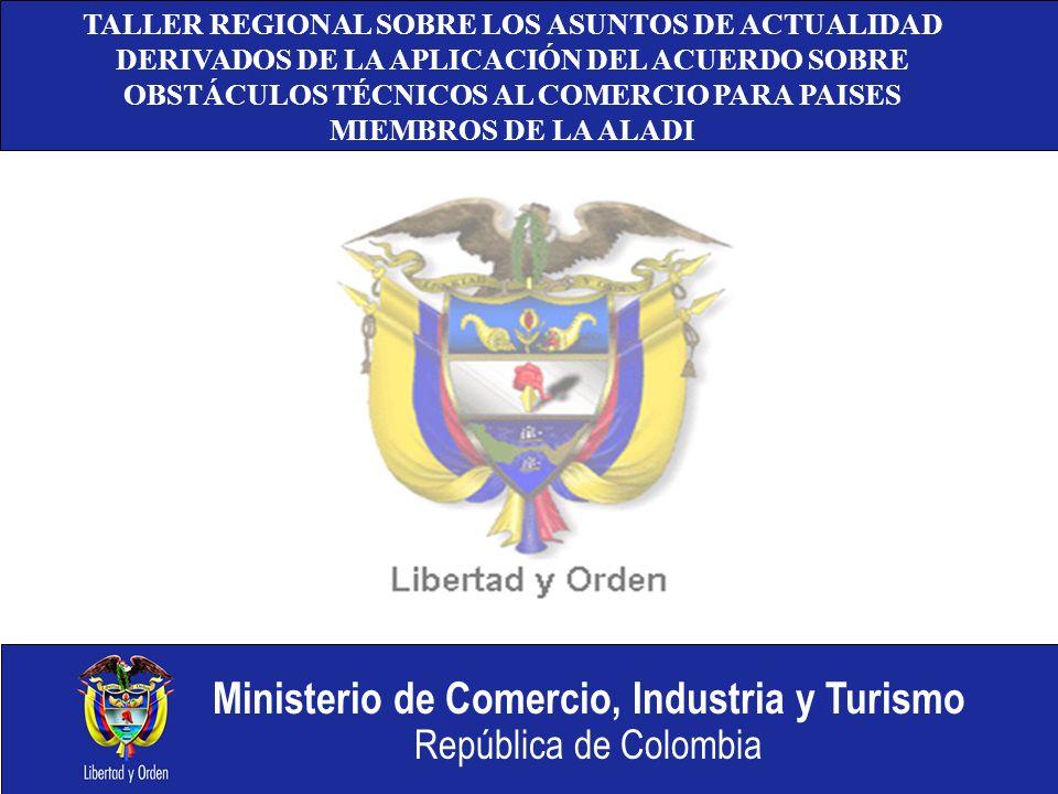 Ministerio de Comercio, Industria y Turismo República de Colombia TALLER REGIONAL SOBRE LOS ASUNTOS DE ACTUALIDAD DERIVADOS DE LA APLICACIÓN DEL ACUER