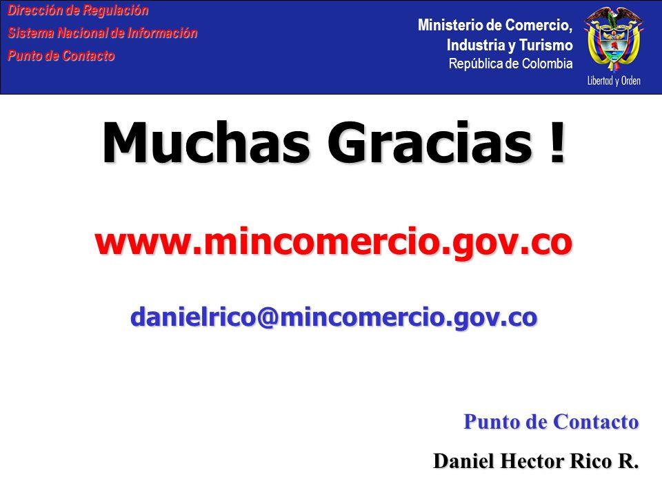 Ministerio de Comercio, Industria y Turismo República de Colombia Dirección de Regulación Sistema Nacional de Información Punto de Contacto Muchas Gracias .