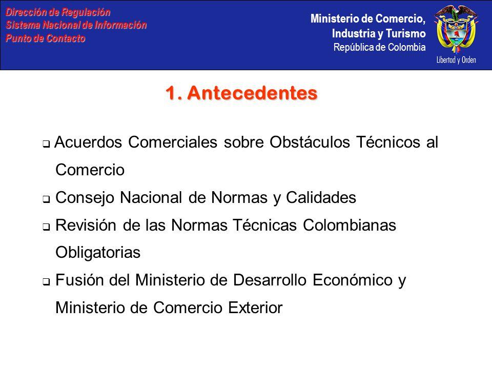 Ministerio de Comercio, Industria y Turismo República de Colombia 1. Antecedentes Acuerdos Comerciales sobre Obstáculos Técnicos al Comercio Consejo N