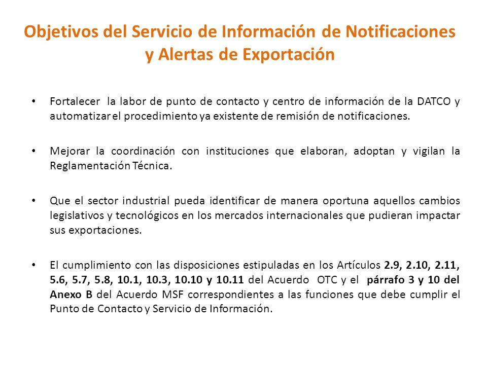 Elementos del Servicio de Información de Notificaciones y Alertas de Exportación Este sistema informatizado contendrá 3 Partes: 1.Notificaciones OTC-MSF: servirá para distribuir los textos completos, tanto a usuarios nacionales como extranjeros.