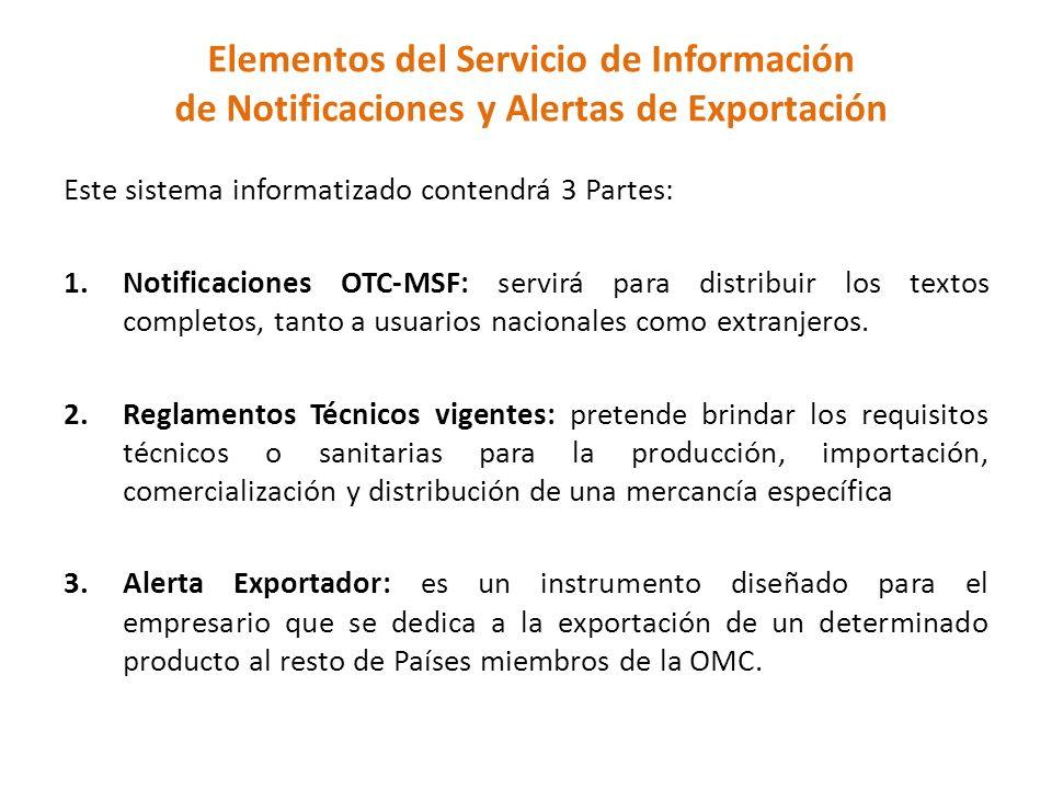 Elementos del Servicio de Información de Notificaciones y Alertas de Exportación Este sistema informatizado contendrá 3 Partes: 1.Notificaciones OTC-M