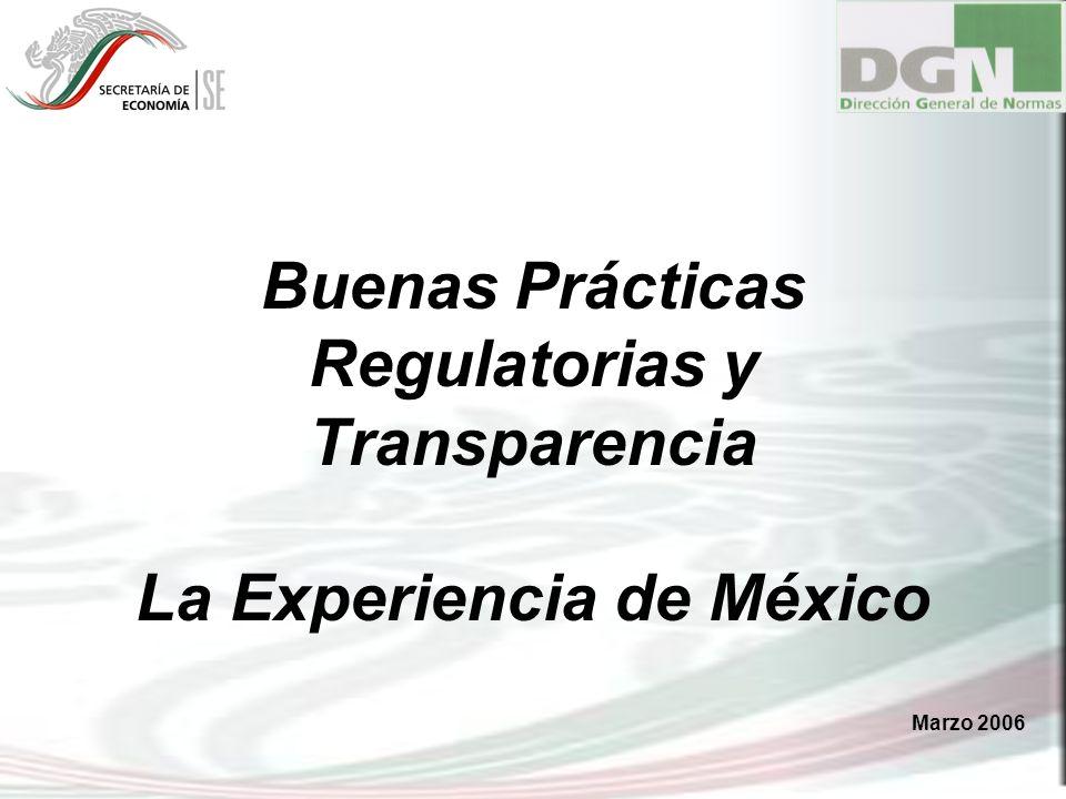 Buenas Prácticas Regulatorias y Transparencia La Experiencia de México Marzo 2006