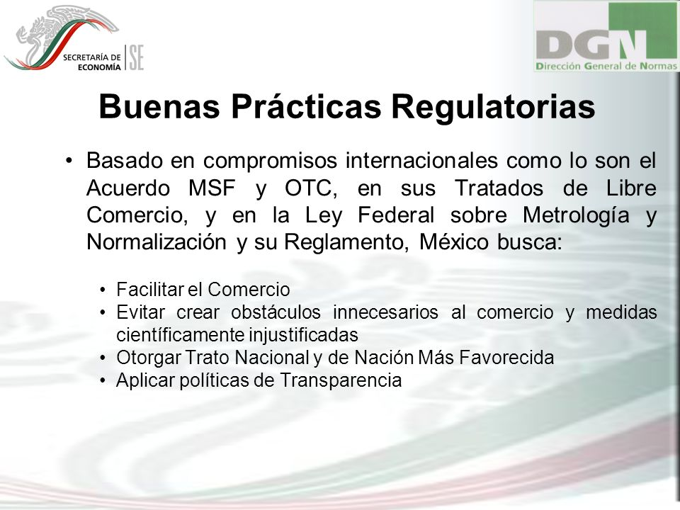 Buenas Prácticas Regulatorias Basado en compromisos internacionales como lo son el Acuerdo MSF y OTC, en sus Tratados de Libre Comercio, y en la Ley F