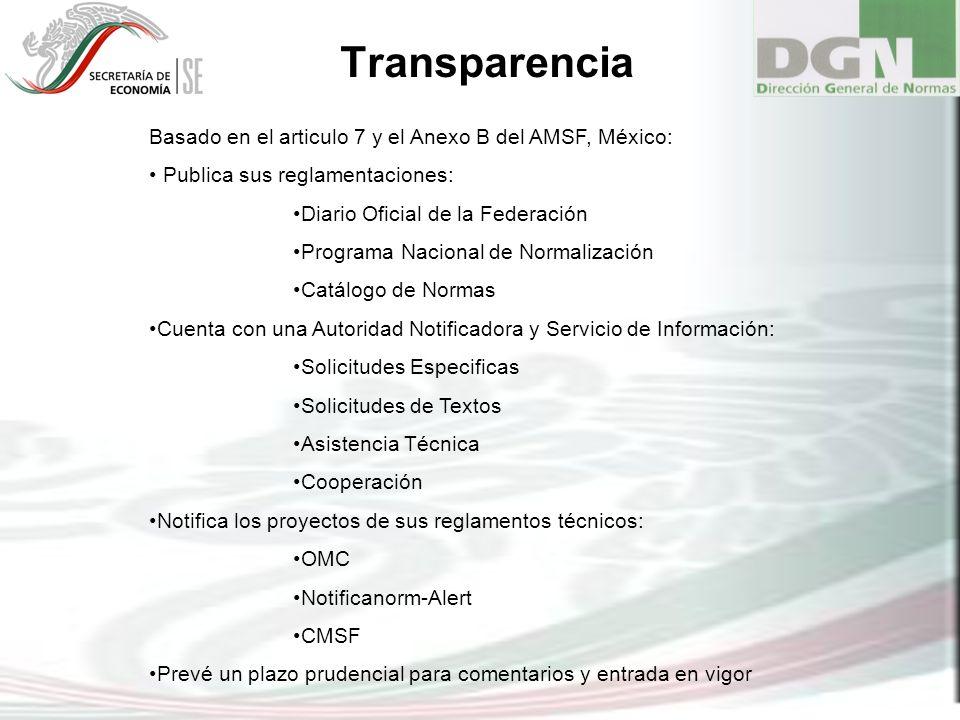 Transparencia: Publicación de Regulaciones DOF: –Reglamentos Técnicos (Normas Oficiales Mexicanas, NOMs) –Normas (Normas Mexicanas) –NOMs de Emergencia (NOM-EM) –Respuestas a comentarios –Modificaciones –PNN PNN: –Anual (más su suplemento) –Contiene un listado de todas las NOMs y NMXs en proyecto, a modificar o a cancelar en el año.