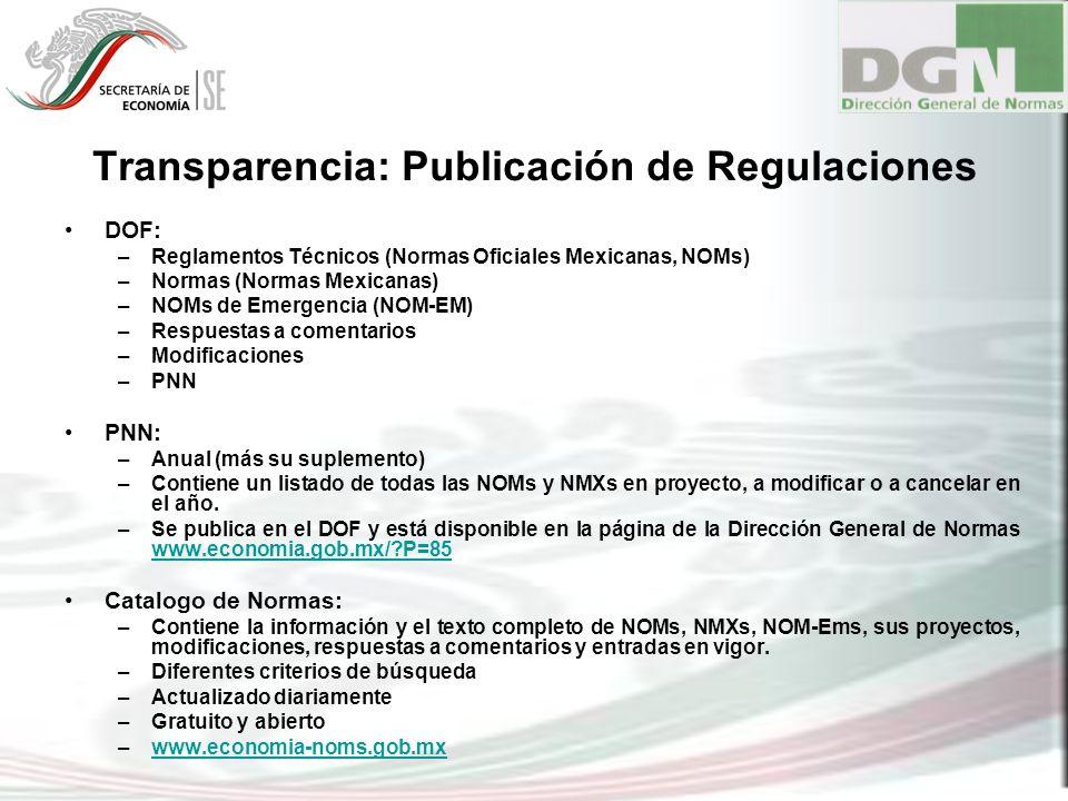 Transparencia: Publicación de Regulaciones DOF: –Reglamentos Técnicos (Normas Oficiales Mexicanas, NOMs) –Normas (Normas Mexicanas) –NOMs de Emergenci