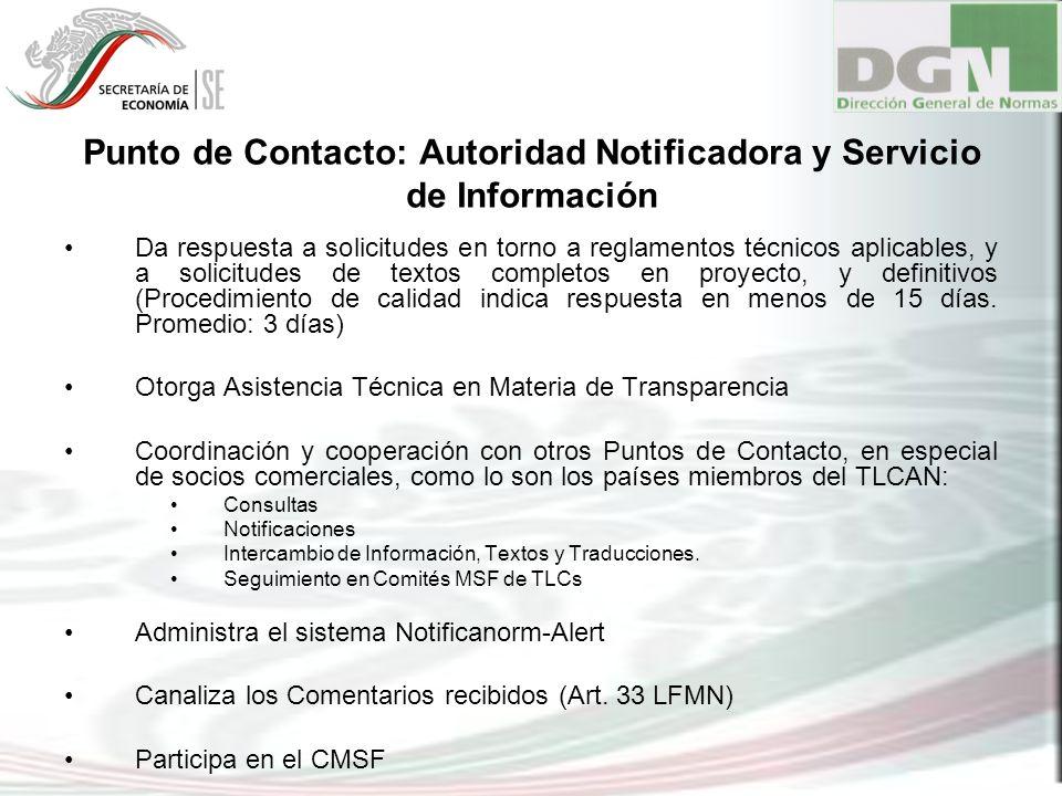Punto de Contacto: Autoridad Notificadora y Servicio de Información Da respuesta a solicitudes en torno a reglamentos técnicos aplicables, y a solicit