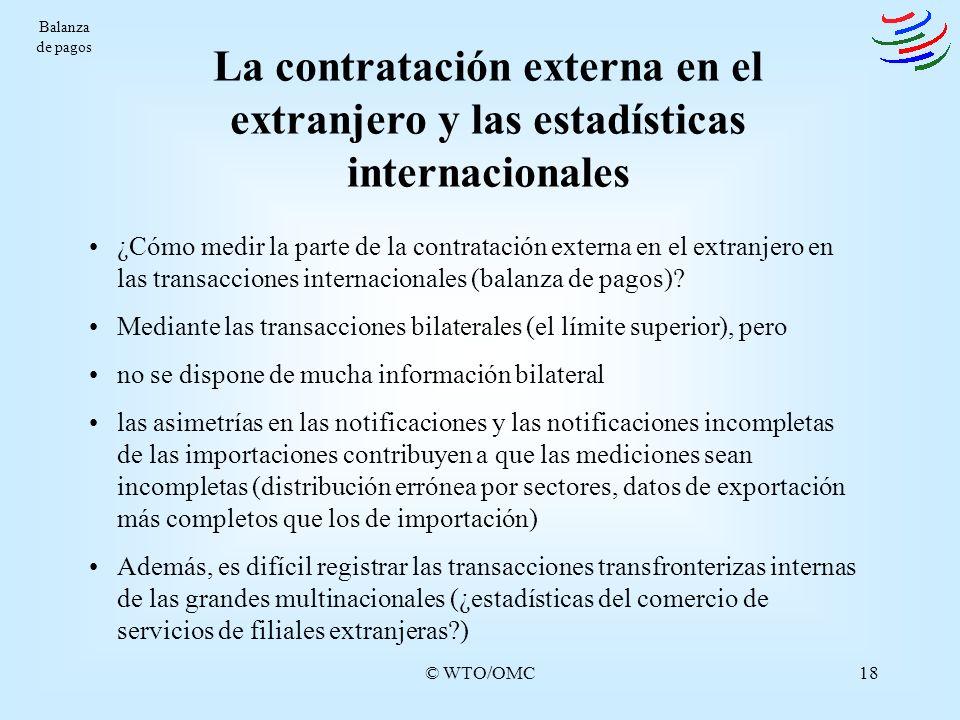 © WTO/OMC18 La contratación externa en el extranjero y las estadísticas internacionales Balanza de pagos ¿Cómo medir la parte de la contratación exter