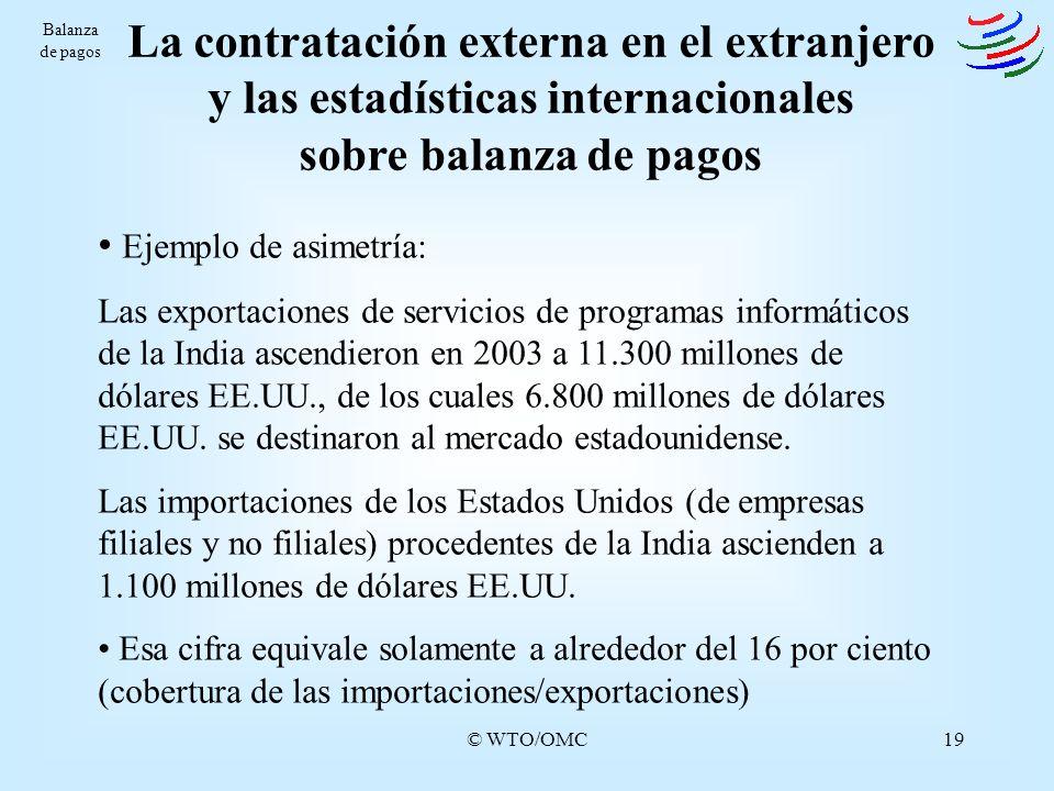 © WTO/OMC19 La contratación externa en el extranjero y las estadísticas internacionales sobre balanza de pagos Ejemplo de asimetría: Las exportaciones