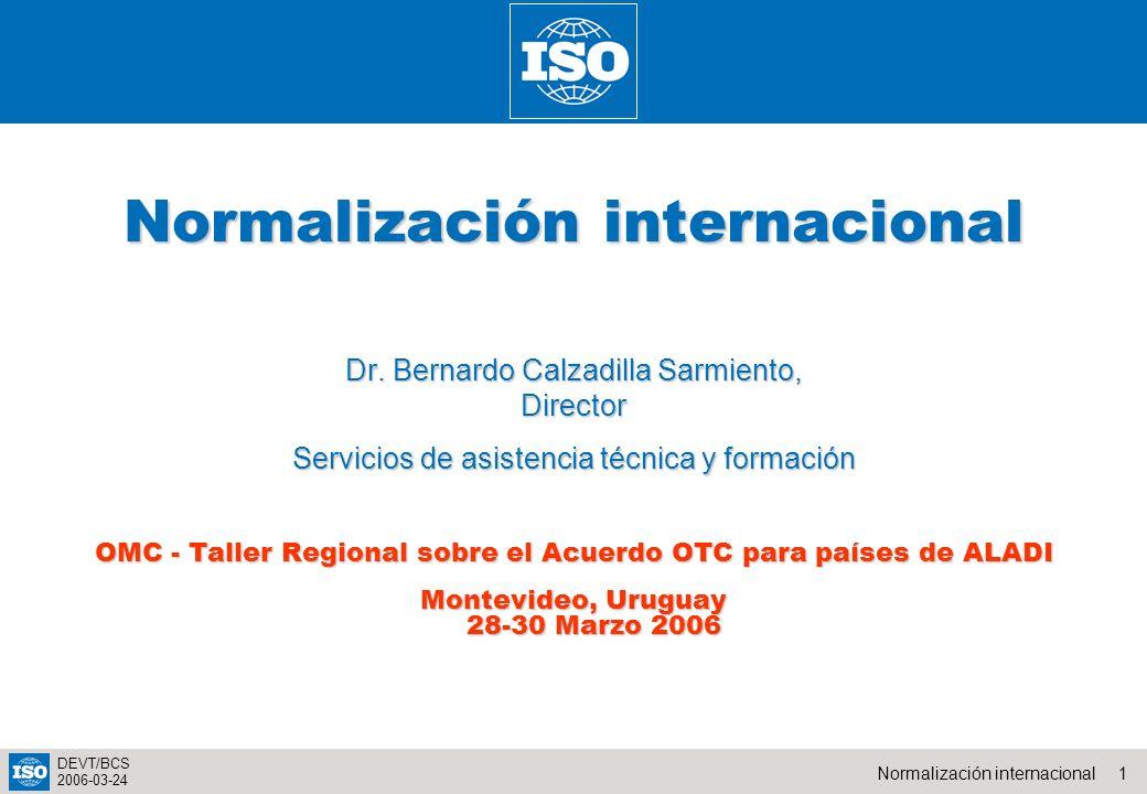 1Normalización internacional DEVT/BCS 2006-03-24 Normalización internacional Dr.