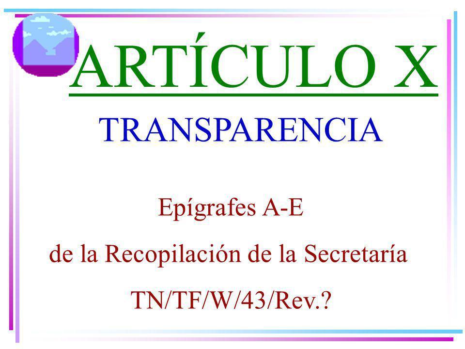 TRANSPARENCIA ARTÍCULO X Epígrafes A-E de la Recopilación de la Secretaría TN/TF/W/43/Rev.?