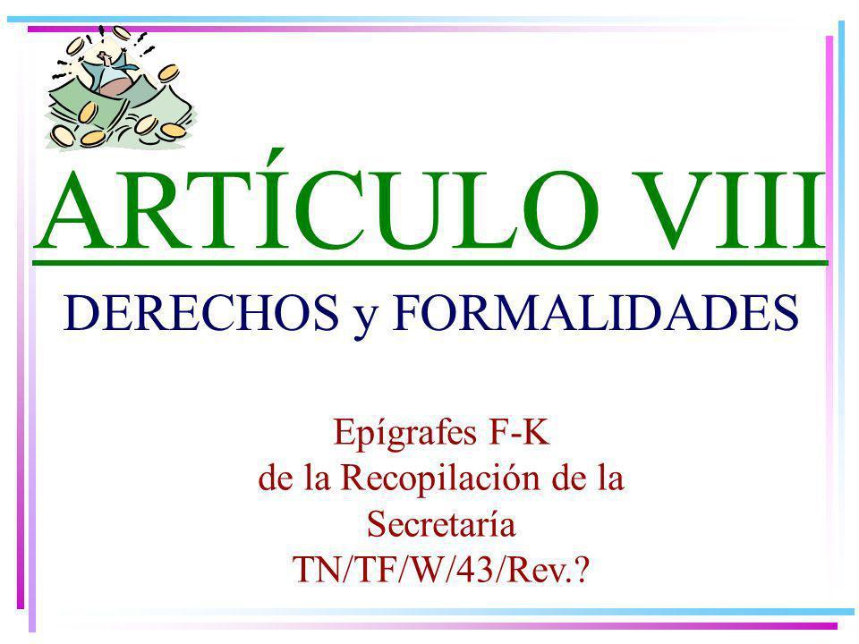DERECHOS y FORMALIDADES ARTÍCULO VIII Epígrafes F-K de la Recopilación de la Secretaría TN/TF/W/43/Rev.?
