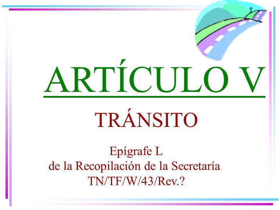 ARTÍCULO V TRÁNSITO Epígrafe L de la Recopilación de la Secretaría TN/TF/W/43/Rev.?