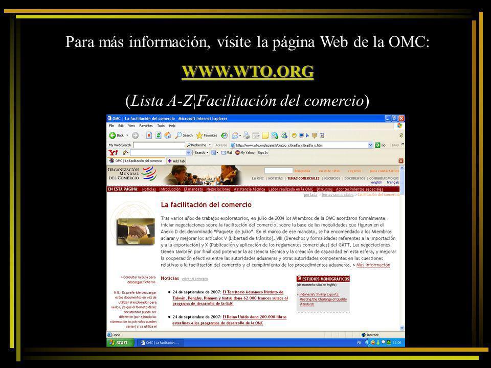 Para más información, vísite la página Web de la OMC: WWW.WTO.ORG (Lista A-Z¦Facilitación del comercio)