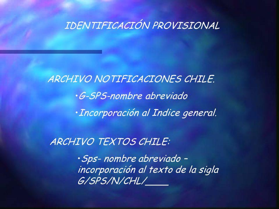 IDENTIFICACIÓN PROVISIONAL ARCHIVO NOTIFICACIONES CHILE. G-SPS-nombre abreviado Incorporación al Indice general. ARCHIVO TEXTOS CHILE: Sps- nombre abr