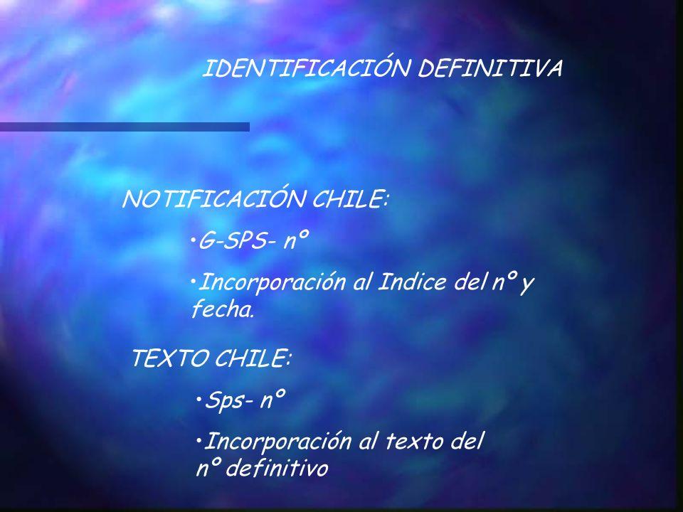 IDENTIFICACIÓN DEFINITIVA NOTIFICACIÓN CHILE: G-SPS- nº Incorporación al Indice del nº y fecha. TEXTO CHILE: Sps- nº Incorporación al texto del nº def