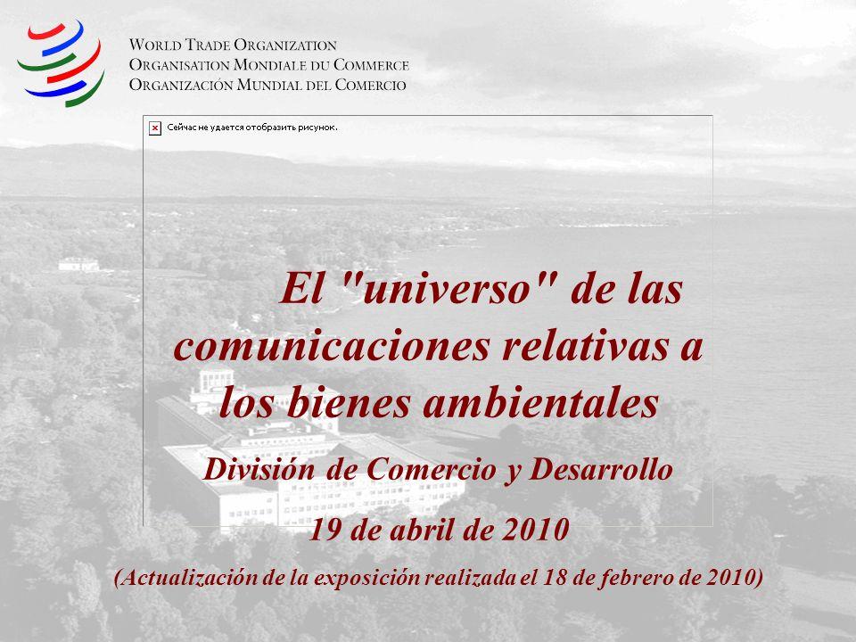 El universo de las comunicaciones relativas a los bienes ambientales División de Comercio y Desarrollo 19 de abril de 2010 (Actualización de la exposición realizada el 18 de febrero de 2010)