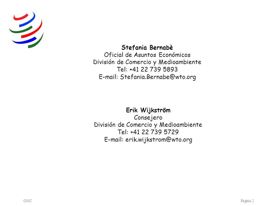 OMCPágina 2 Erik Wijkström Consejero División de Comercio y Medioambiente Tel: +41 22 739 5729 E-mail: erik.wijkstrom@wto.org Stefania Bernabè Oficial