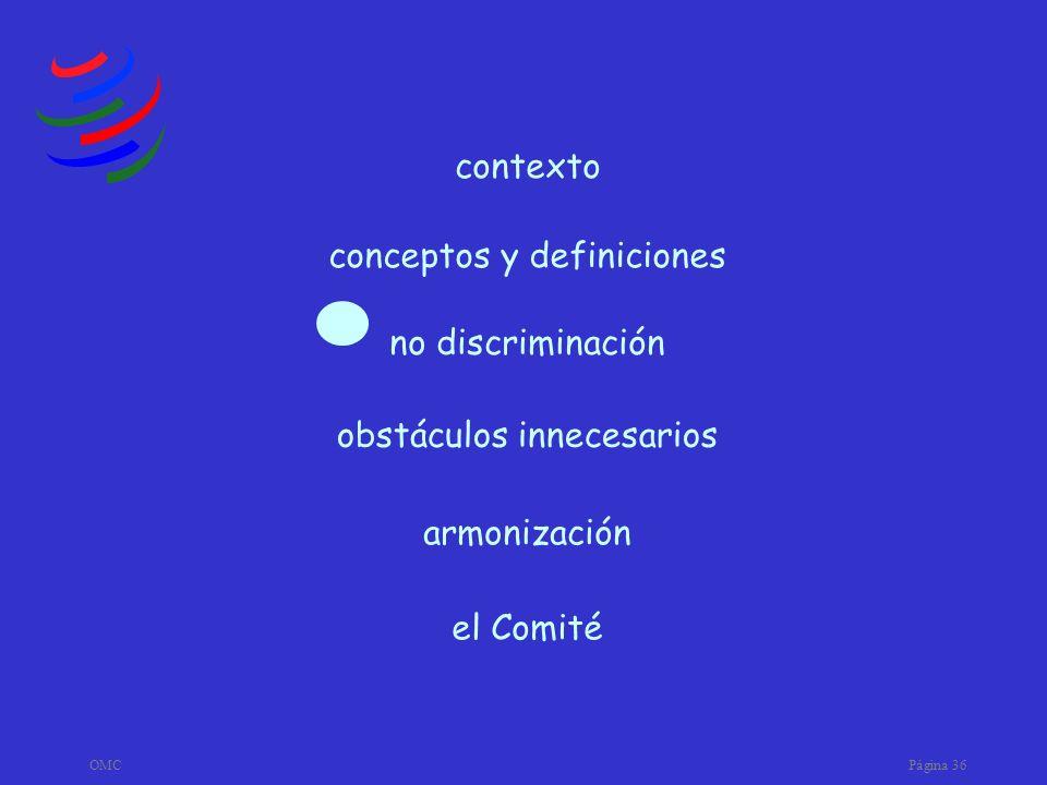 OMCPágina 36 armonización obstáculos innecesarios no discriminación conceptos y definiciones contexto el Comité