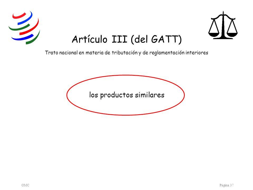 OMCPágina 37 los productos similares Artículo III (del GATT) Trato nacional en materia de tributación y de reglamentación interiores