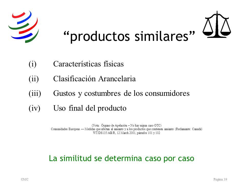 OMCPágina 39 (i)Características físicas (ii) Clasificación Arancelaria (iii) Gustos y costumbres de los consumidores (iv) Uso final del producto (Nota