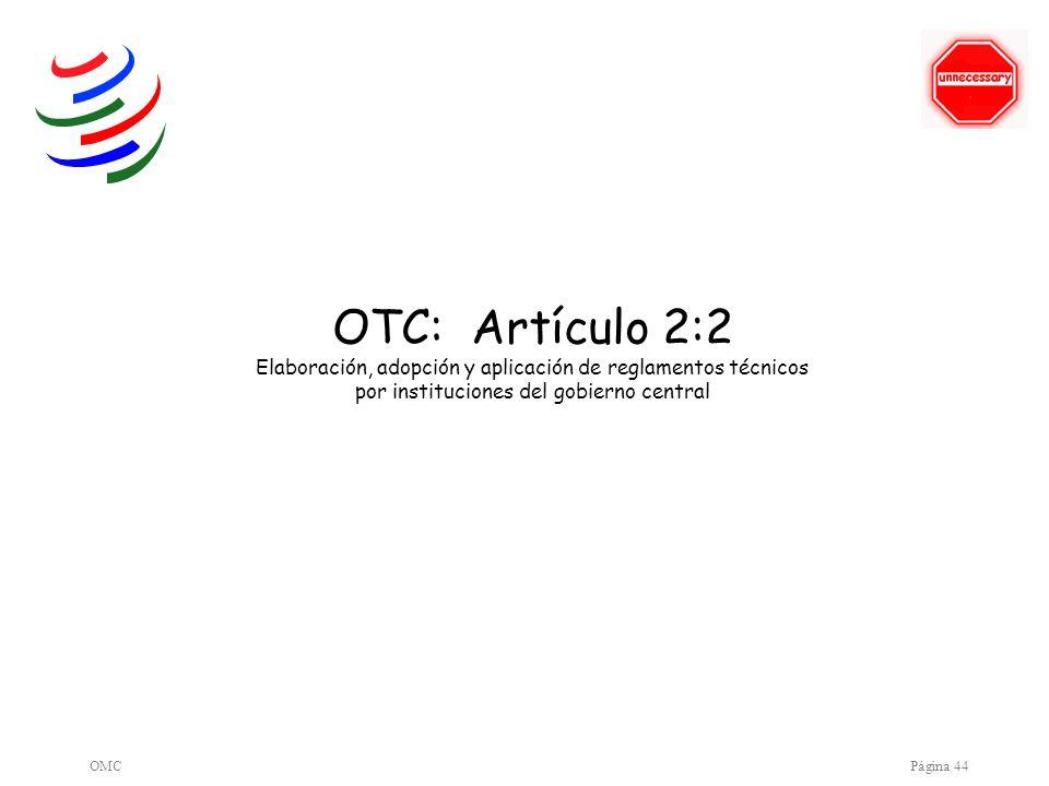OMCPágina 44 OTC: Artículo 2:2 Elaboración, adopción y aplicación de reglamentos técnicos por instituciones del gobierno central