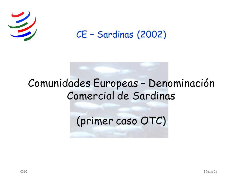 OMCPágina 52 Comunidades Europeas – Denominación Comercial de Sardinas (primer caso OTC) CE – Sardinas (2002)