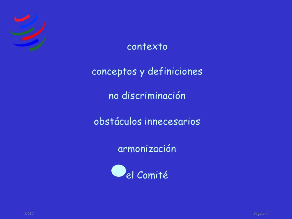OMCPágina 54 armonización obstáculos innecesarios no discriminación conceptos y definiciones contexto el Comité