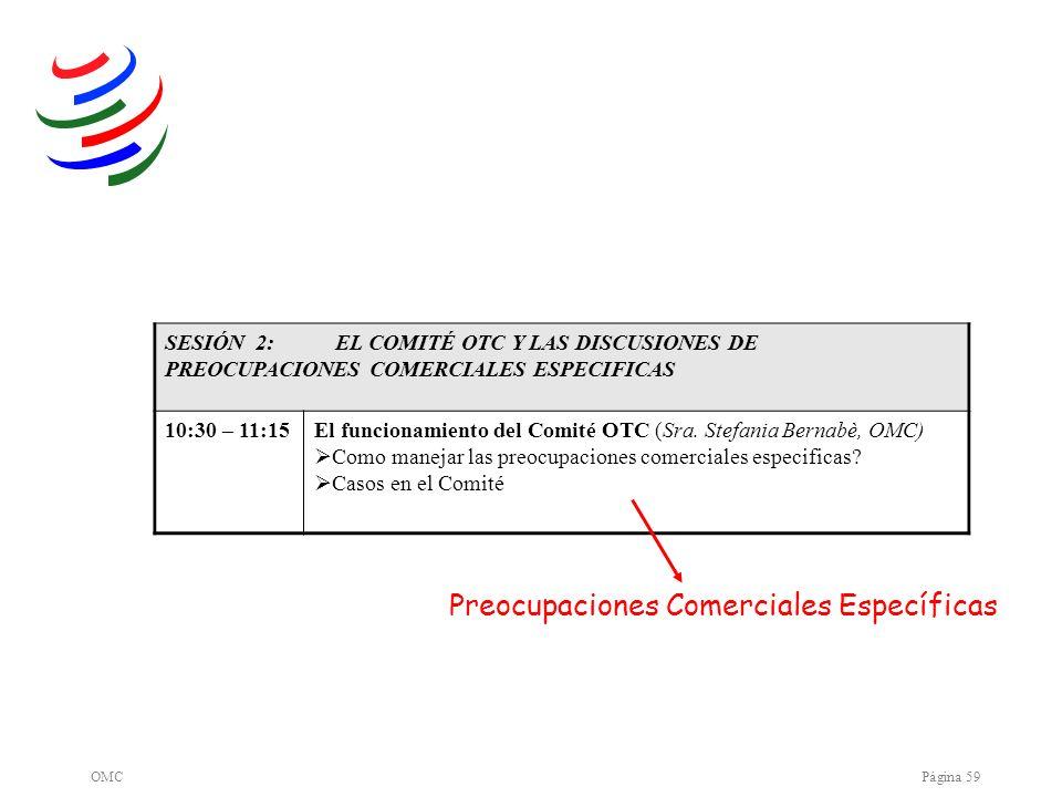 OMCPágina 59 SESIÓN 2: EL COMITÉ OTC Y LAS DISCUSIONES DE PREOCUPACIONES COMERCIALES ESPECIFICAS 10:30 – 11:15El funcionamiento del Comité OTC (Sra. S