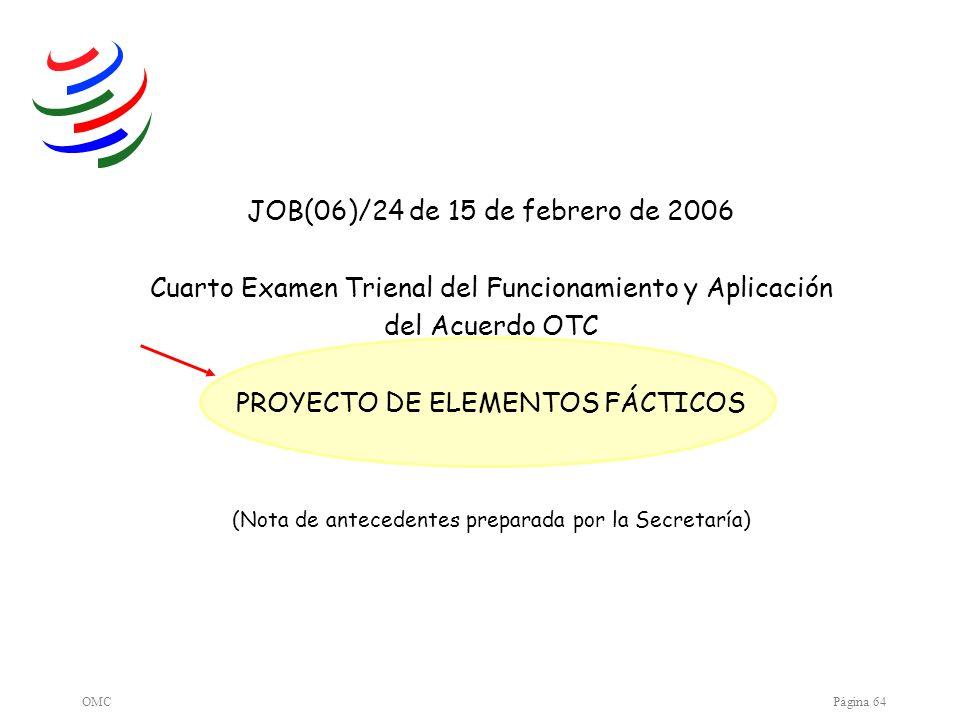 OMCPágina 64 JOB(06)/24 de 15 de febrero de 2006 Cuarto Examen Trienal del Funcionamiento y Aplicación del Acuerdo OTC PROYECTO DE ELEMENTOS FÁCTICOS