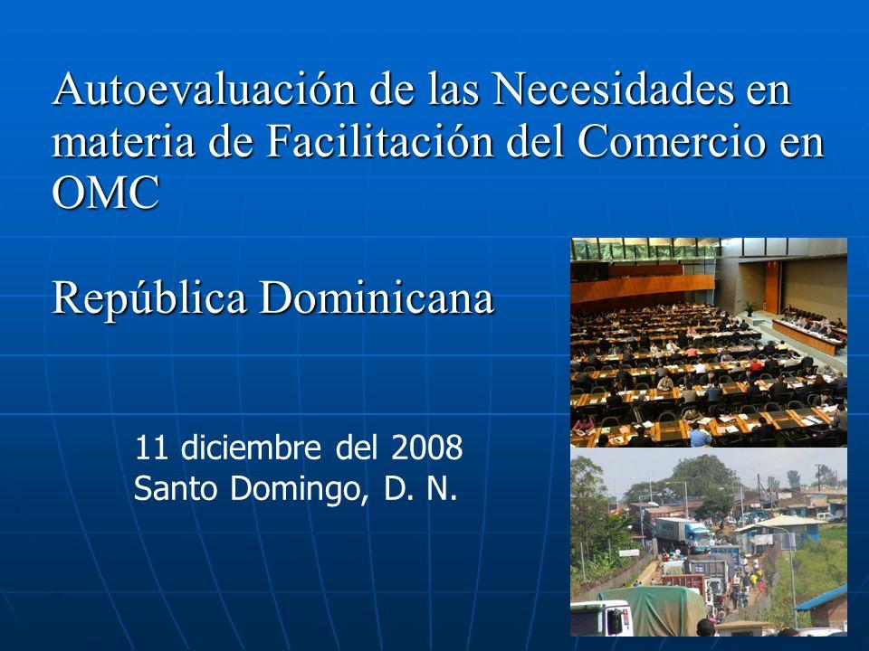 Autoevaluación de las Necesidades en materia de Facilitación del Comercio en OMC República Dominicana 11 diciembre del 2008 Santo Domingo, D.