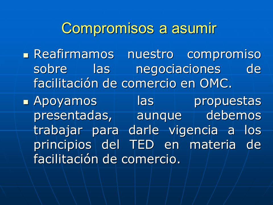Compromisos a asumir Reafirmamos nuestro compromiso sobre las negociaciones de facilitación de comercio en OMC.