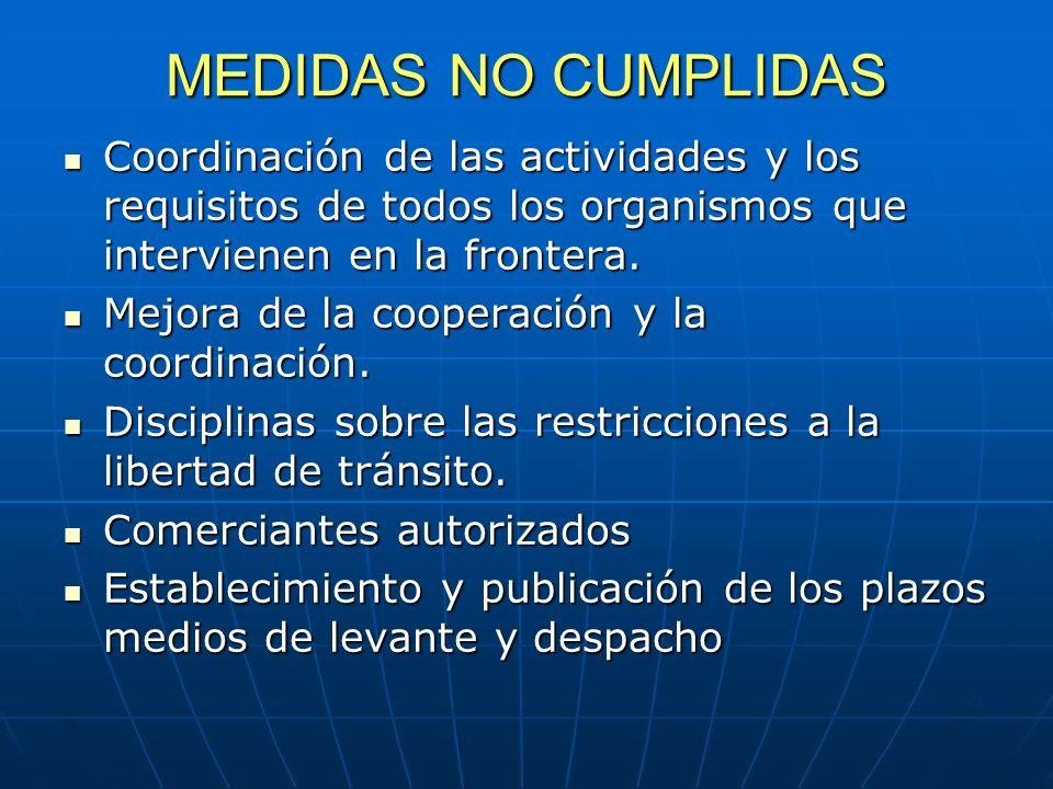 MEDIDAS NO CUMPLIDAS Coordinación de las actividades y los requisitos de todos los organismos que intervienen en la frontera.