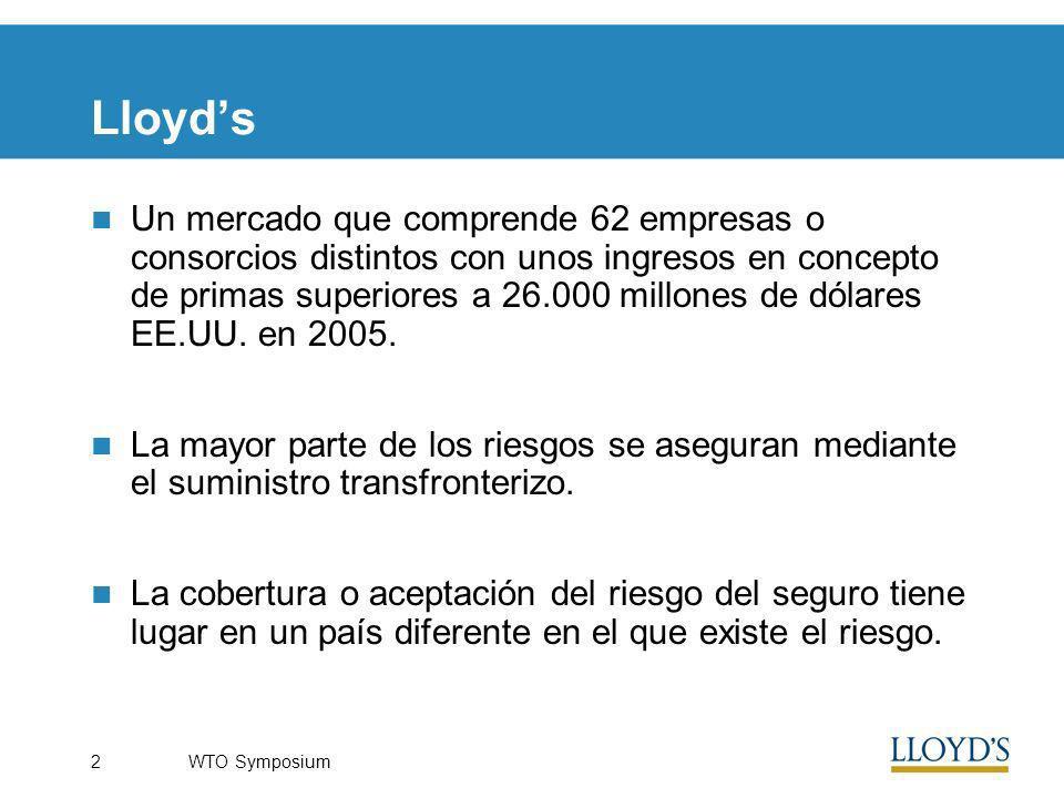WTO Symposium2 Lloyds Un mercado que comprende 62 empresas o consorcios distintos con unos ingresos en concepto de primas superiores a 26.000 millones de dólares EE.UU.