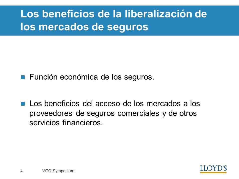 WTO Symposium4 Los beneficios de la liberalización de los mercados de seguros Función económica de los seguros.