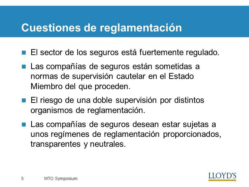 WTO Symposium5 Cuestiones de reglamentación El sector de los seguros está fuertemente regulado.