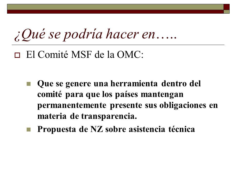 ¿Qué se podría hacer en….. El Comité MSF de la OMC: Que se genere una herramienta dentro del comité para que los países mantengan permanentemente pres