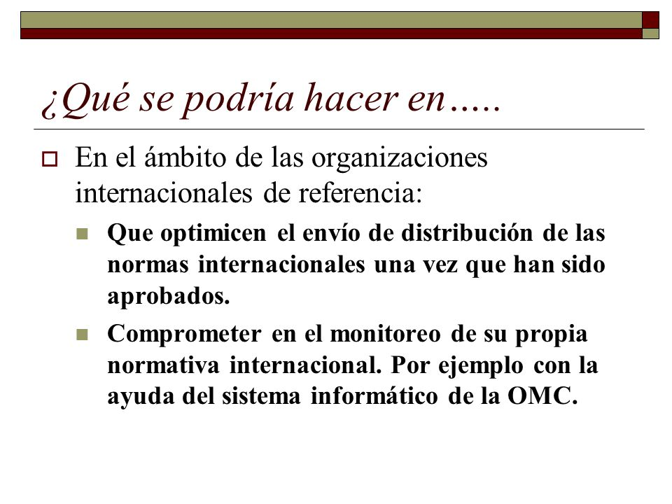 ¿Qué se podría hacer en….. En el ámbito de las organizaciones internacionales de referencia: Que optimicen el envío de distribución de las normas inte