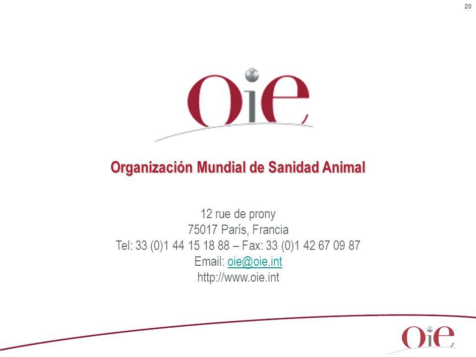 20 Organización Mundial de Sanidad Animal 12 rue de prony 75017 París, Francia Tel: 33 (0)1 44 15 18 88 – Fax: 33 (0)1 42 67 09 87 Email: oie@oie.into