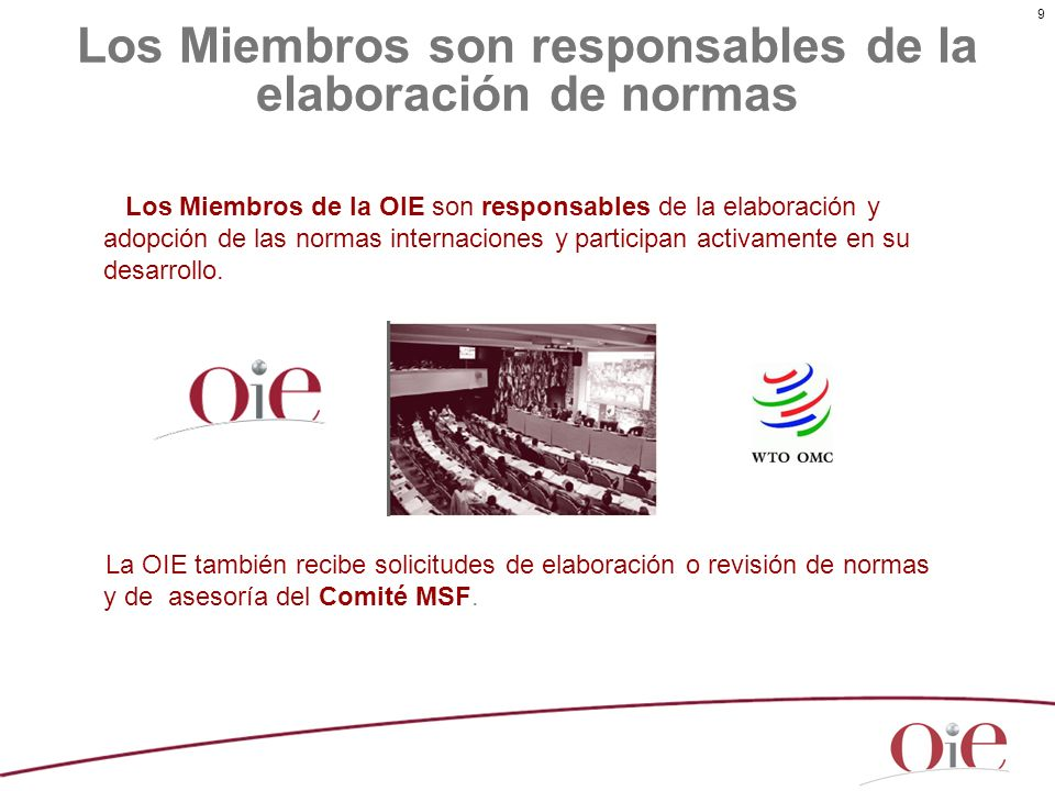 9 Los Miembros son responsables de la elaboración de normas Los Miembros de la OIE son responsables de la elaboración y adopción de las normas interna