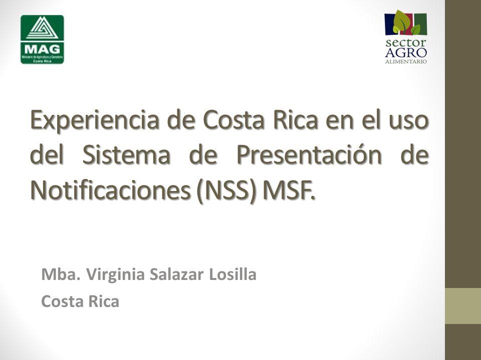 Experiencia de Costa Rica en el uso del Sistema de Presentación de Notificaciones (NSS) MSF. Mba. Virginia Salazar Losilla Costa Rica