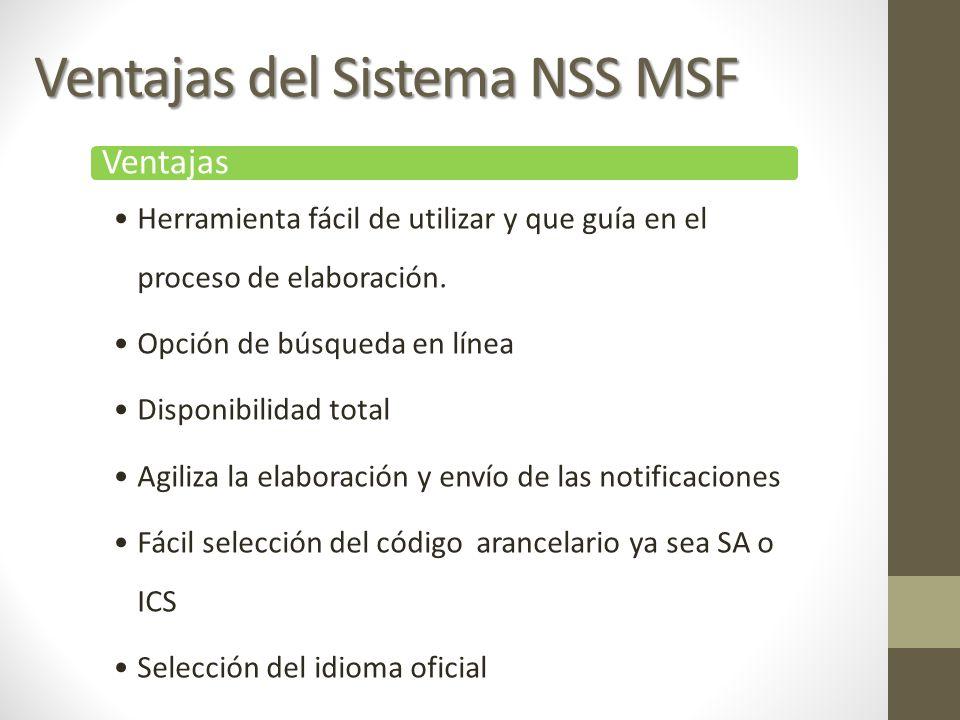 Ventajas del Sistema NSS MSF Ventajas Herramienta fácil de utilizar y que guía en el proceso de elaboración. Opción de búsqueda en línea Disponibilida