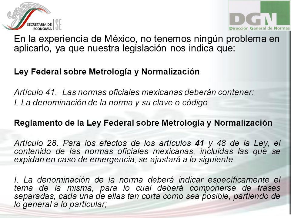 En la experiencia de México, no tenemos ningún problema en aplicarlo, ya que nuestra legislación nos indica que: Ley Federal sobre Metrología y Normal