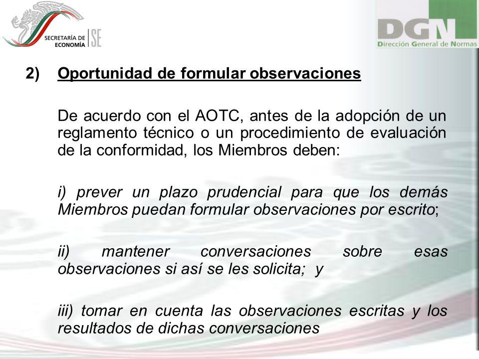 2)Oportunidad de formular observaciones De acuerdo con el AOTC, antes de la adopción de un reglamento técnico o un procedimiento de evaluación de la c